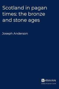 Scotland in pagan times: the bronze and stone ages