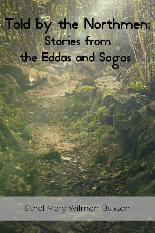 Told by the Northmen: Stories from the Eddas and Sagas by E. M. Wilmot-Buxton