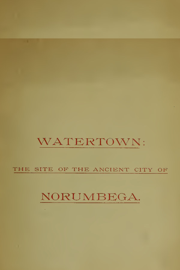 Watertown, the site of the ancient city of Norumbega : remarks