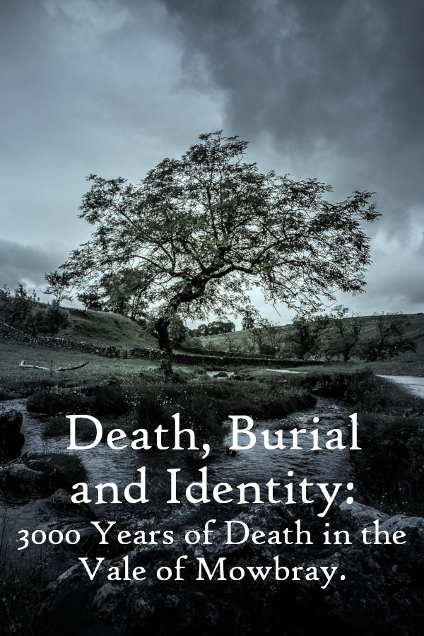 Death, Burial and Identity: 3000 Years of Death in the Vale of Mowbray