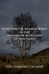 Witchcraft & Second Sight in the Highlands & Islands of Scotland