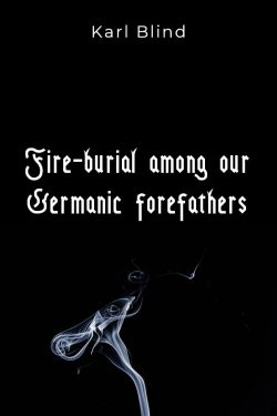 fire-burial among our germanic forefathers